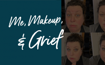 Me, Makeup, and Grief