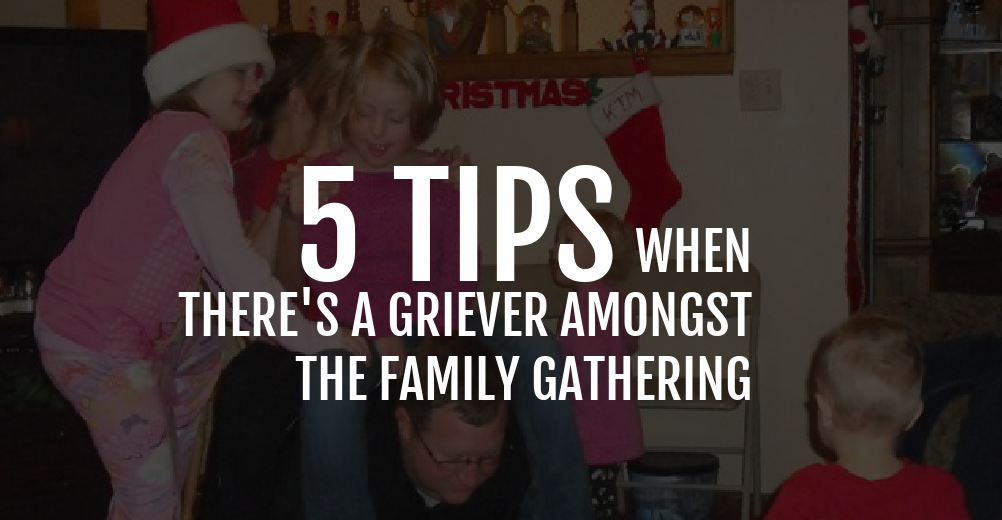 5 Tips When There's a Griever at the Family Gathering